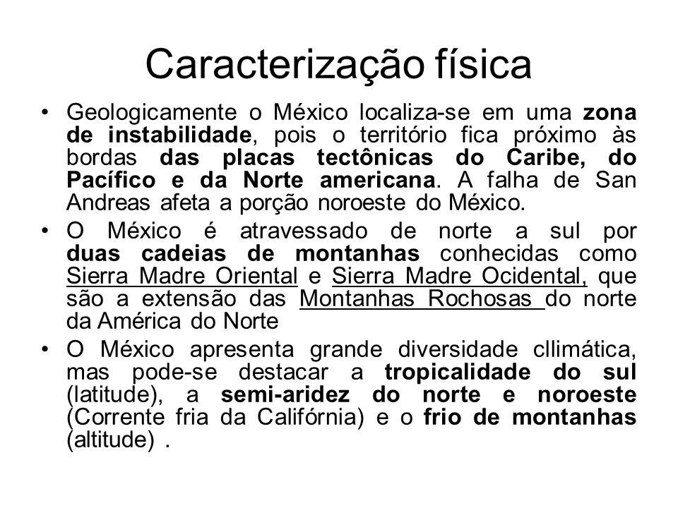 Caracterização física Geologicamente o México localiza-se em uma zona de instabilidade, pois o território fica próximo às bordas das placas tectônicas
