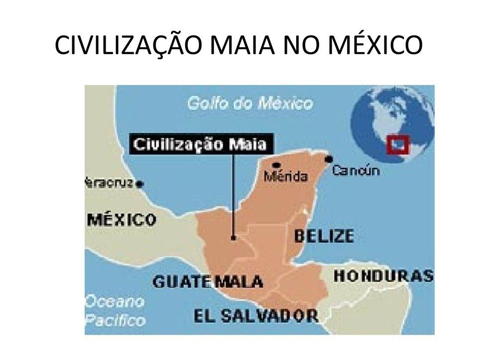 CIVILIZAÇÃO MAIA NO MÉXICO