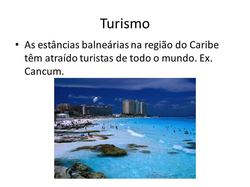 Turismo As estâncias balneárias na região do Caribe têm atraído turistas de todo o mundo. Ex. Cancum.