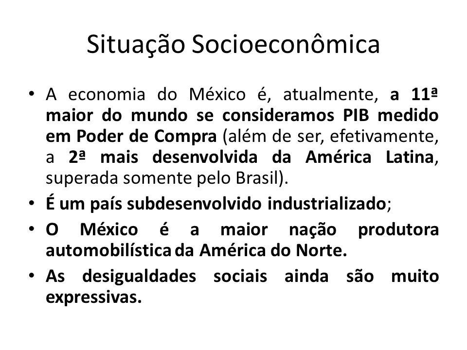 Situação Socioeconômica A economia do México é, atualmente, a 11ª maior do mundo se consideramos PIB medido em Poder de Compra (além de ser, efetivame