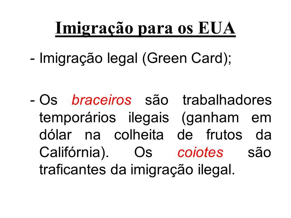 Imigração para os EUA -Imigração legal (Green Card); -Os braceiros são trabalhadores temporários ilegais (ganham em dólar na colheita de frutos da Cal