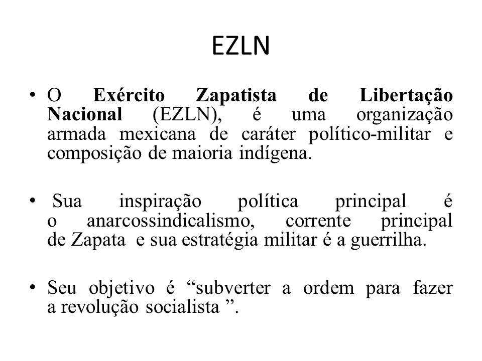 EZLN O Exército Zapatista de Libertação Nacional (EZLN), é uma organização armada mexicana de caráter político-militar e composição de maioria indígen