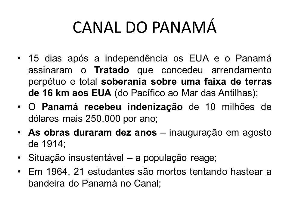 CANAL DO PANAMÁ 15 dias após a independência os EUA e o Panamá assinaram o Tratado que concedeu arrendamento perpétuo e total soberania sobre uma faix