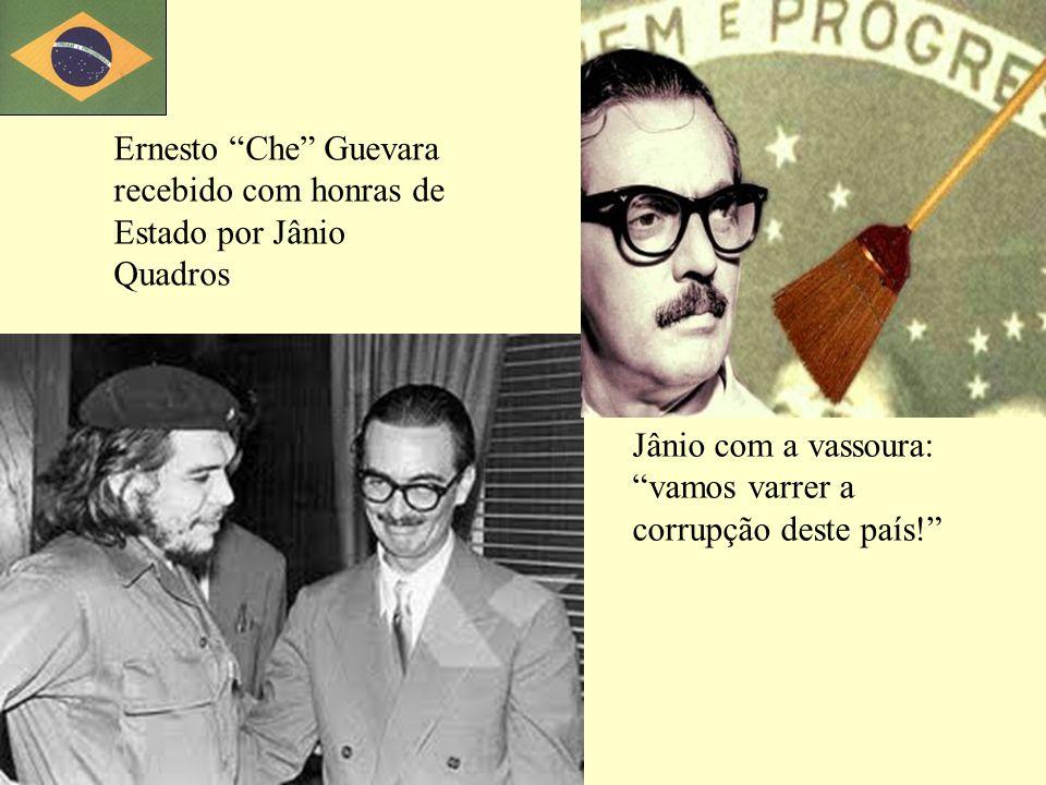 Ernesto Che Guevara recebido com honras de Estado por Jânio Quadros Jânio com a vassoura: vamos varrer a corrupção deste país!