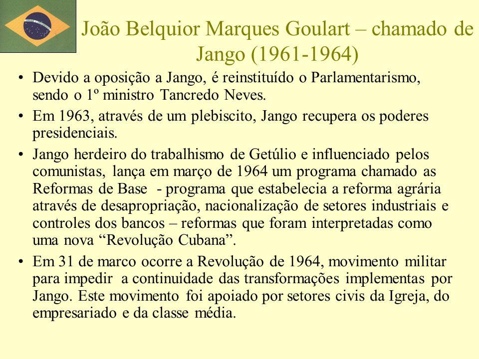 João Belquior Marques Goulart – chamado de Jango (1961-1964) Devido a oposição a Jango, é reinstituído o Parlamentarismo, sendo o 1º ministro Tancredo