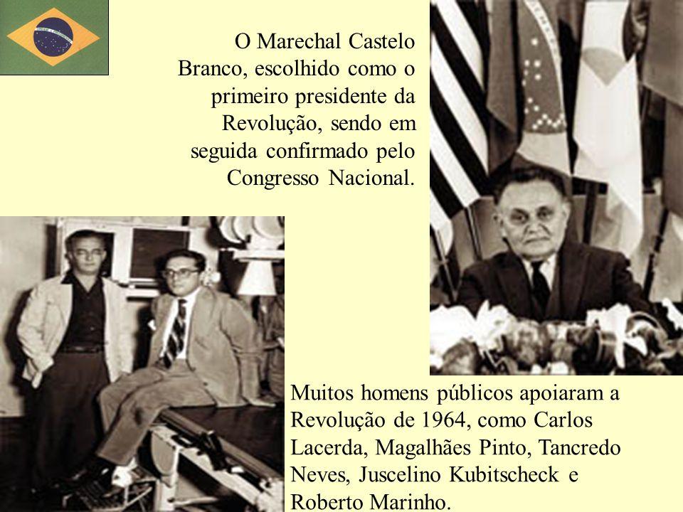 O Marechal Castelo Branco, escolhido como o primeiro presidente da Revolução, sendo em seguida confirmado pelo Congresso Nacional. Muitos homens públi