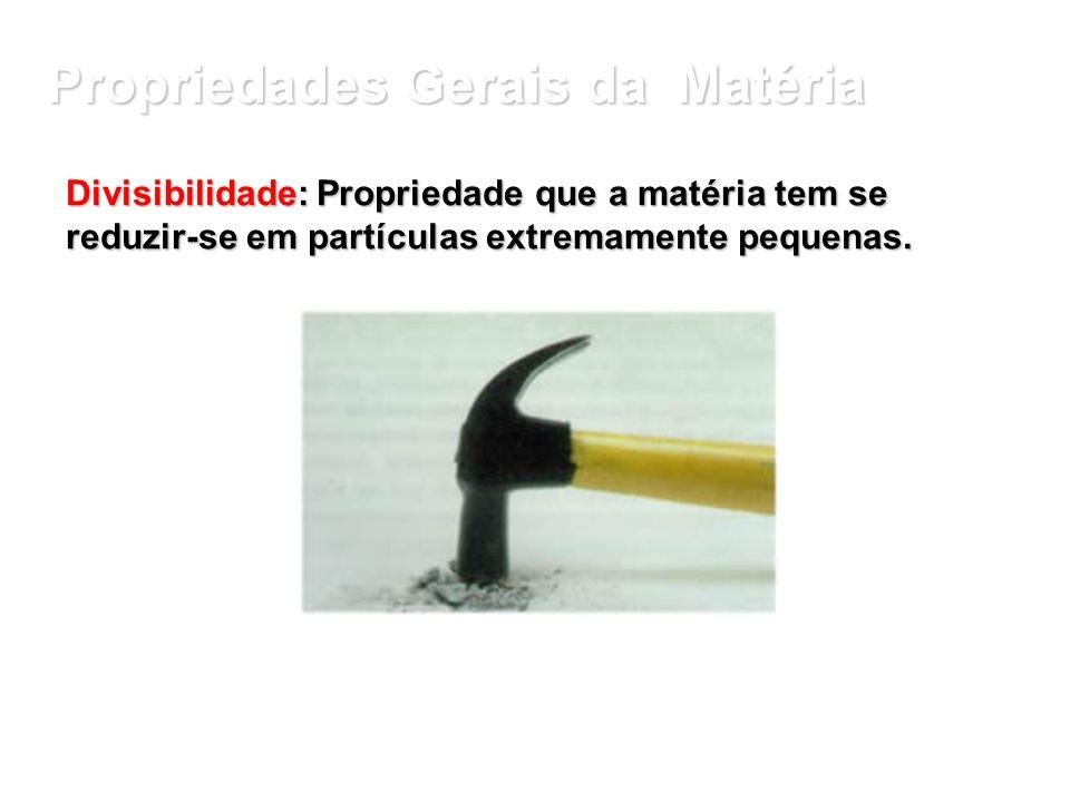 Propriedades Gerais da Matéria Elasticidade: Propriedade que a matéria tem de retornar seu volume inicial - após cessada a força que causa a compressã