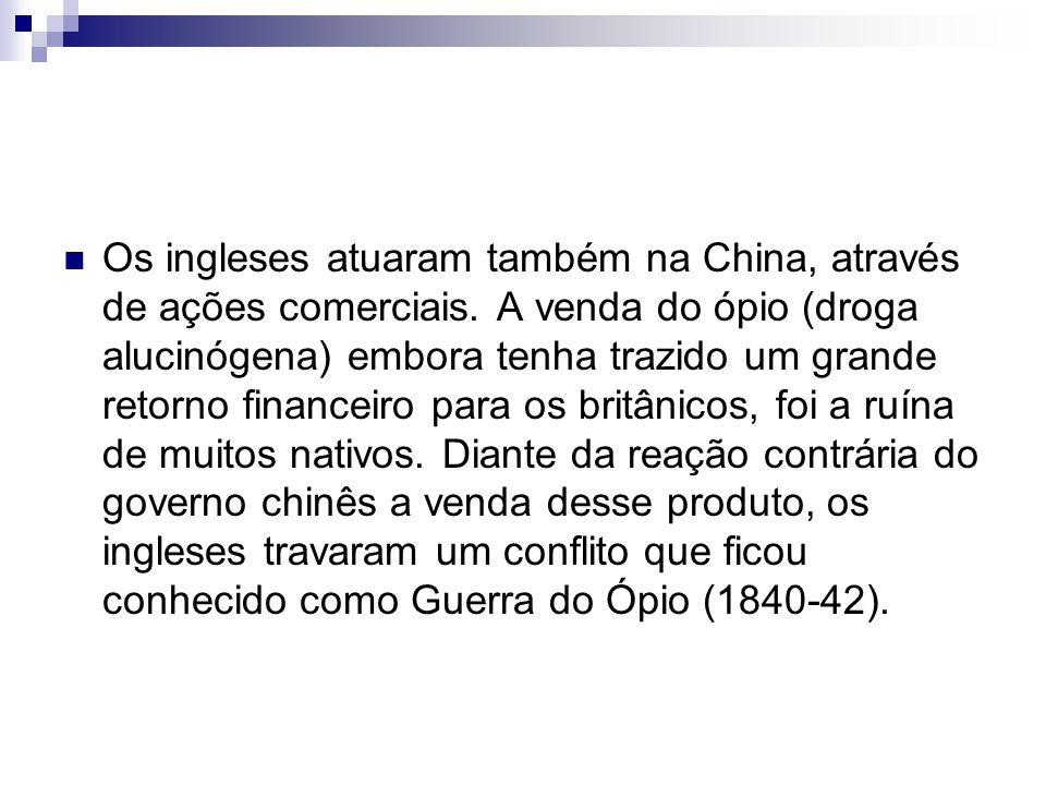 Os ingleses atuaram também na China, através de ações comerciais.