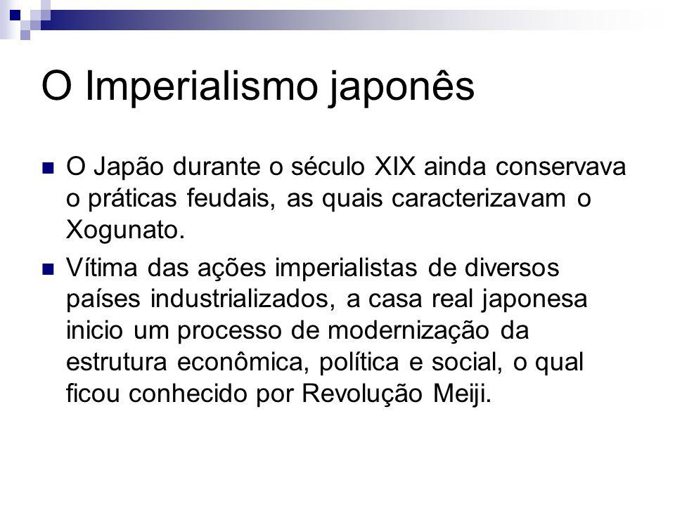 O Imperialismo japonês O Japão durante o século XIX ainda conservava o práticas feudais, as quais caracterizavam o Xogunato.