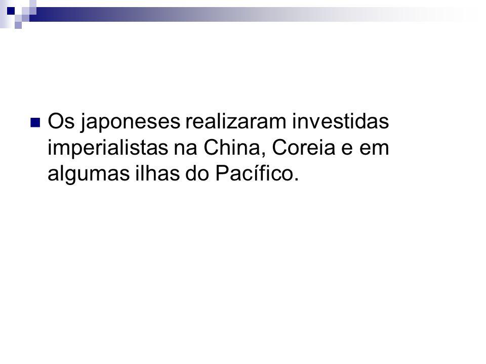 Os japoneses realizaram investidas imperialistas na China, Coreia e em algumas ilhas do Pacífico.