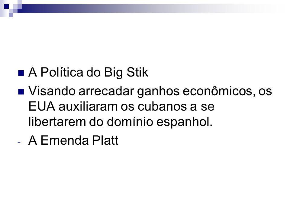 A Política do Big Stik Visando arrecadar ganhos econômicos, os EUA auxiliaram os cubanos a se libertarem do domínio espanhol.
