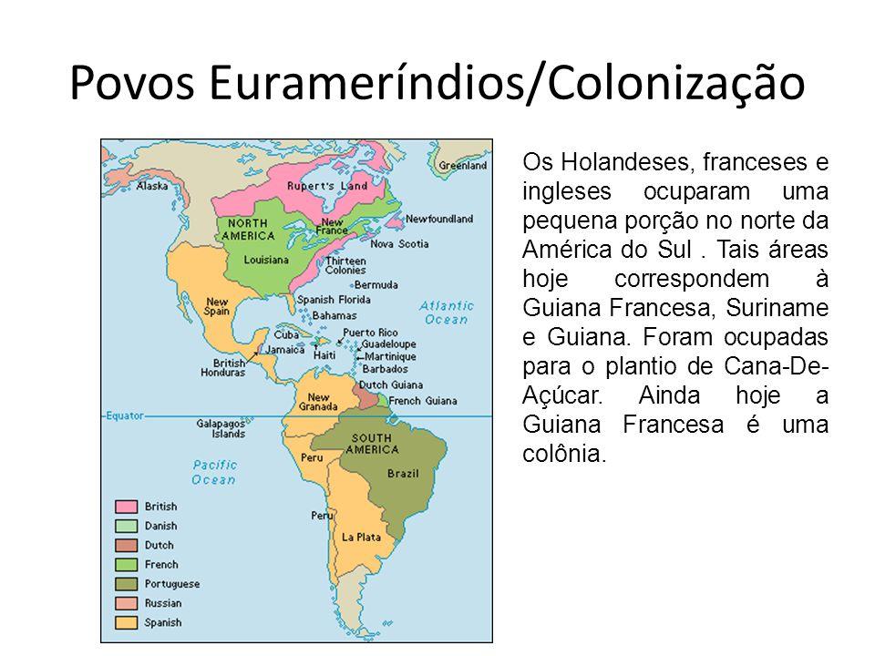 Povos Eurameríndios/Colonização Os Holandeses, franceses e ingleses ocuparam uma pequena porção no norte da América do Sul. Tais áreas hoje correspond