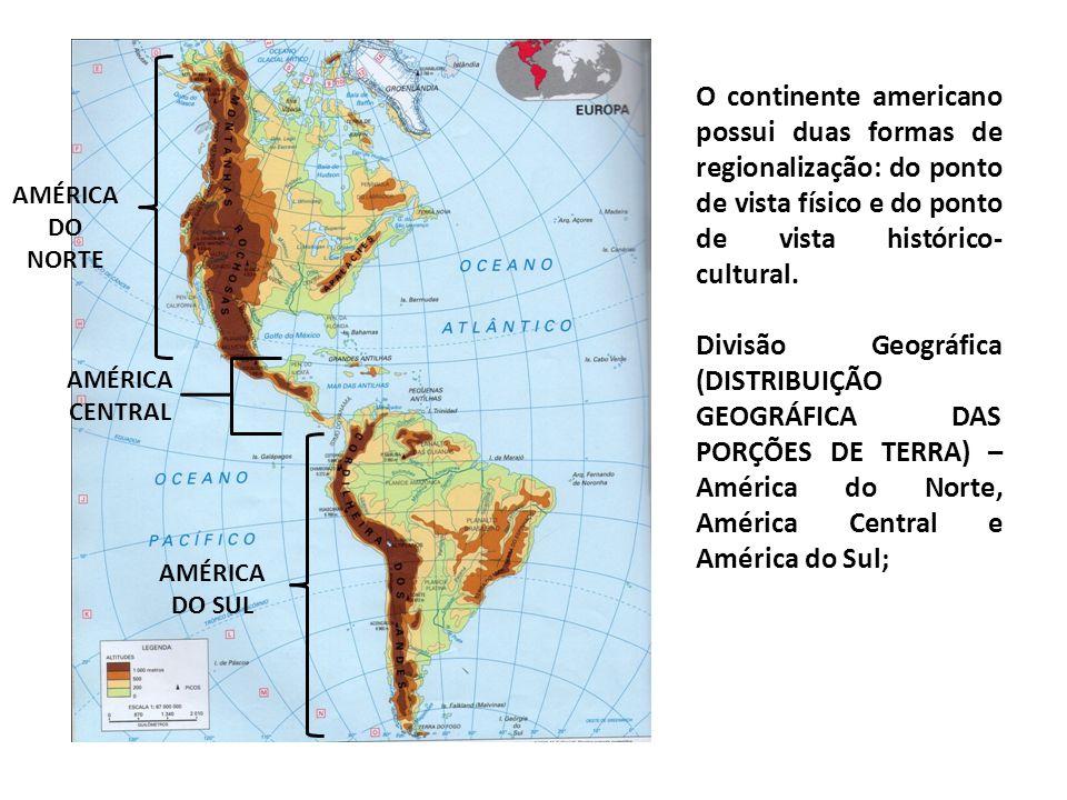 O continente americano possui duas formas de regionalização: do ponto de vista físico e do ponto de vista histórico- cultural. Divisão Geográfica (DIS