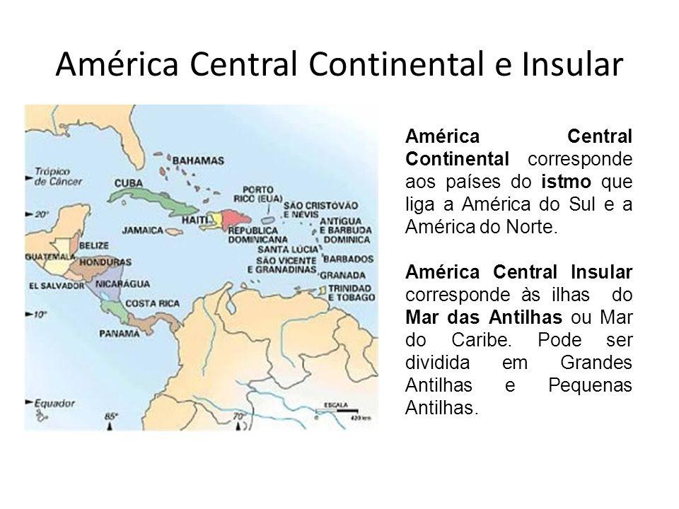 América Central Continental e Insular América Central Continental corresponde aos países do istmo que liga a América do Sul e a América do Norte. Amér