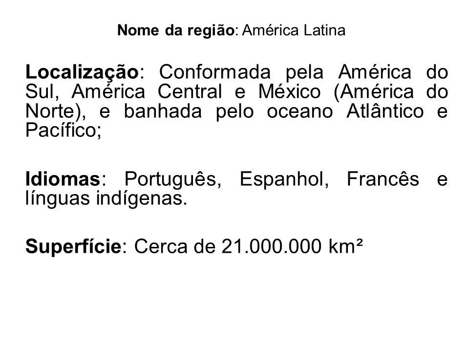 Nome da região: América Latina Localização: Conformada pela América do Sul, América Central e México (América do Norte), e banhada pelo oceano Atlânti