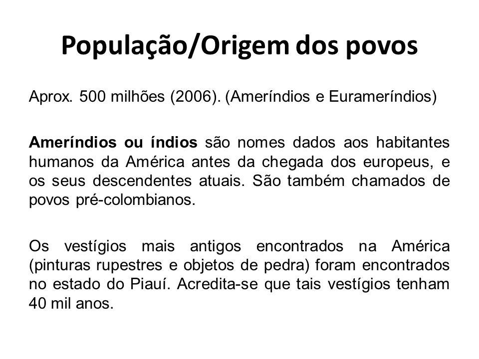 População/Origem dos povos Aprox. 500 milhões (2006). (Ameríndios e Eurameríndios) Ameríndios ou índios são nomes dados aos habitantes humanos da Amér