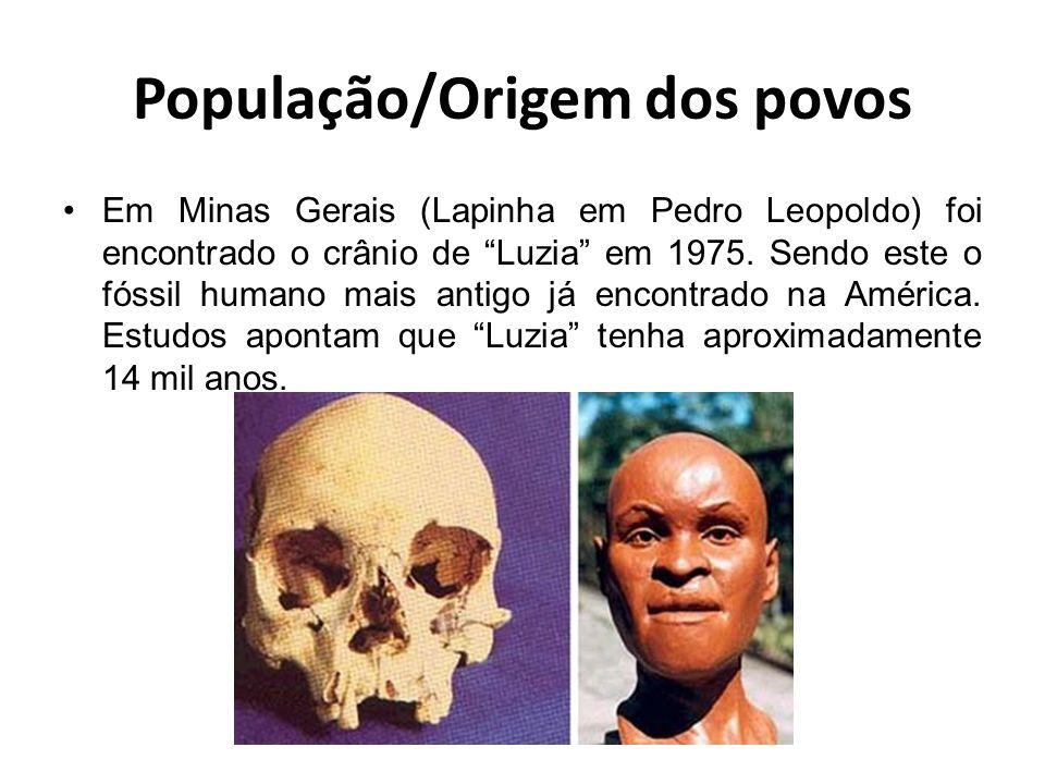 População/Origem dos povos Em Minas Gerais (Lapinha em Pedro Leopoldo) foi encontrado o crânio de Luzia em 1975. Sendo este o fóssil humano mais antig