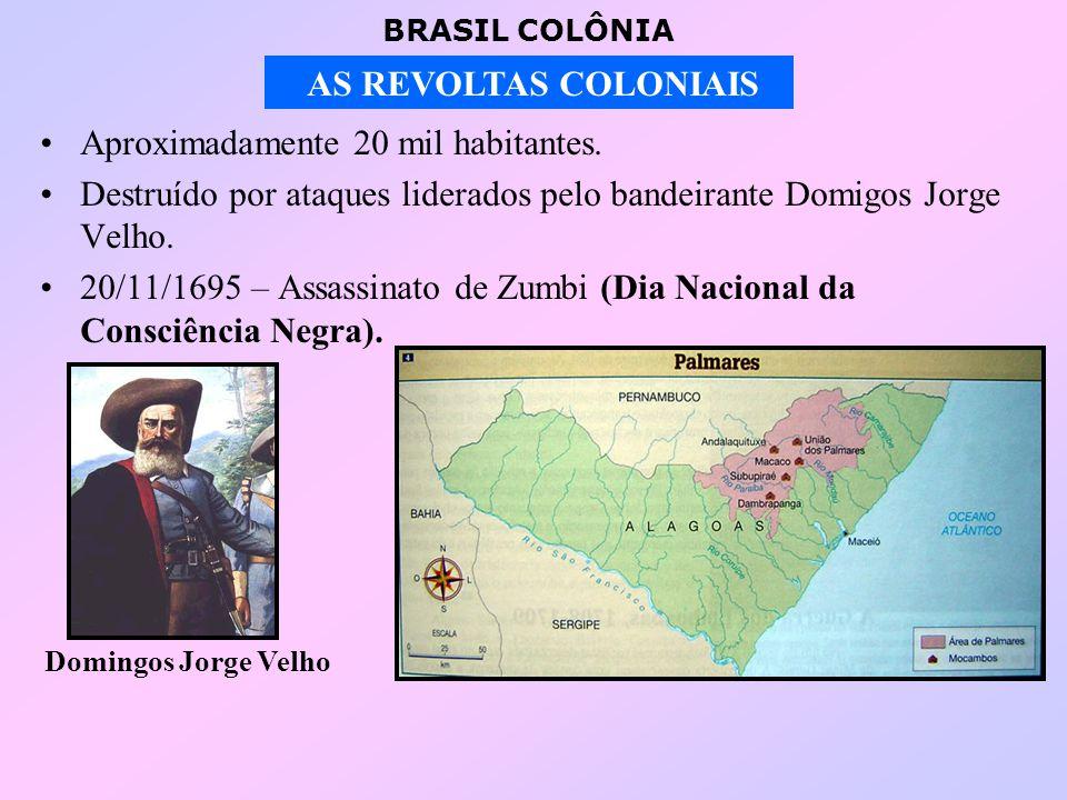 BRASIL COLÔNIA AS REVOLTAS COLONIAIS Aproximadamente 20 mil habitantes.