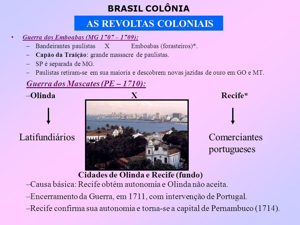 BRASIL COLÔNIA AS REVOLTAS COLONIAIS Guerra dos Emboabas (MG 1707 – 1709): –Bandeirantes paulistas XEmboabas (forasteiros)*.