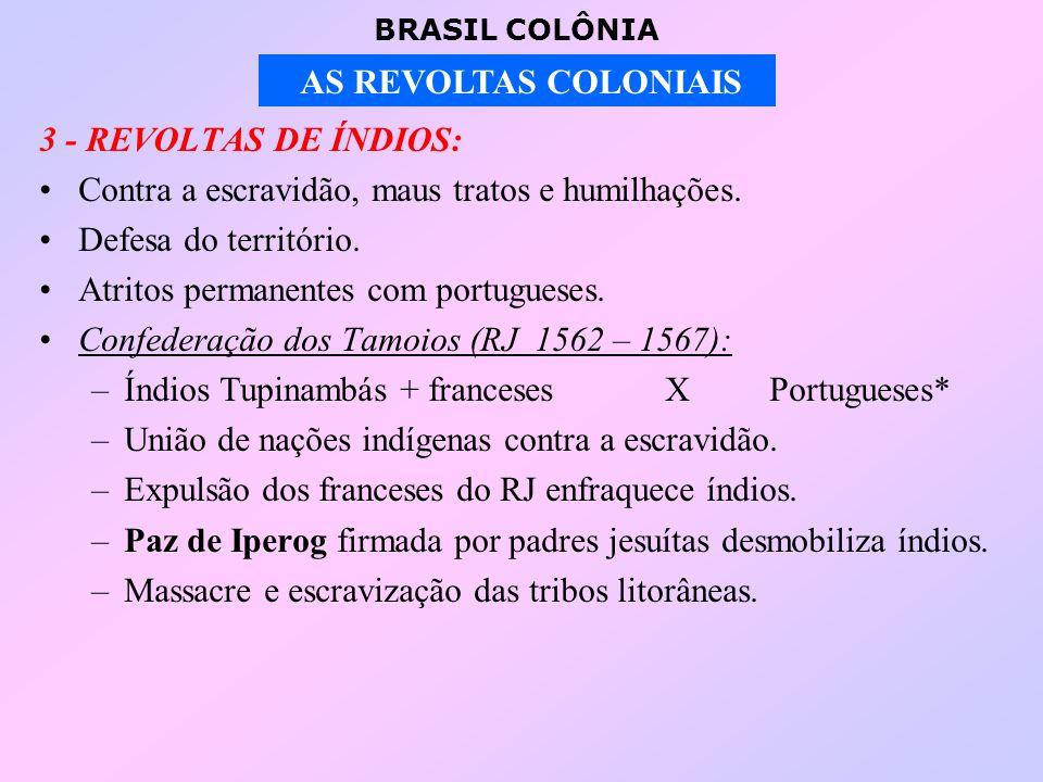 BRASIL COLÔNIA AS REVOLTAS COLONIAIS 3 - REVOLTAS DE ÍNDIOS: Contra a escravidão, maus tratos e humilhações.