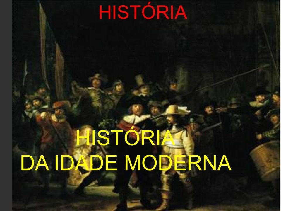 HISTÓRIA HISTÓRIA DA IDADE MODERNA