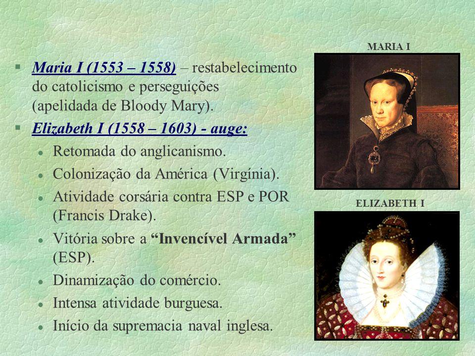 §Maria I (1553 – 1558) – restabelecimento do catolicismo e perseguições (apelidada de Bloody Mary). §Elizabeth I (1558 – 1603) - auge: l Retomada do a