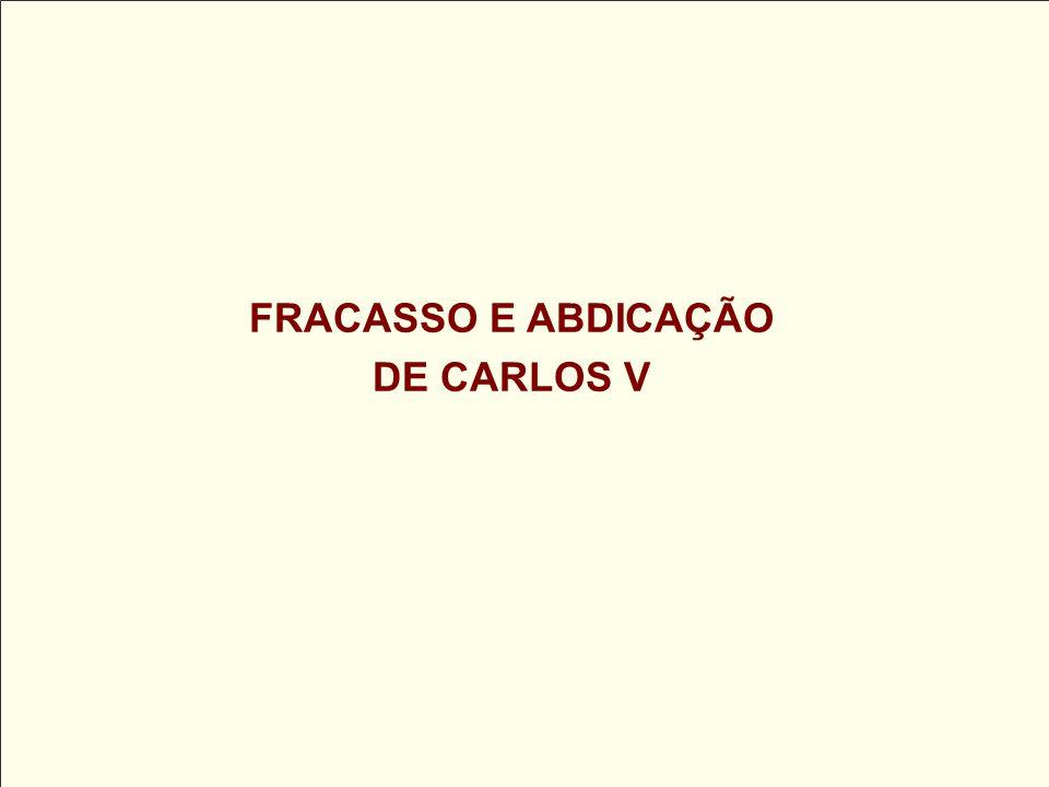 FRACASSO E ABDICAÇÃO DE CARLOS V
