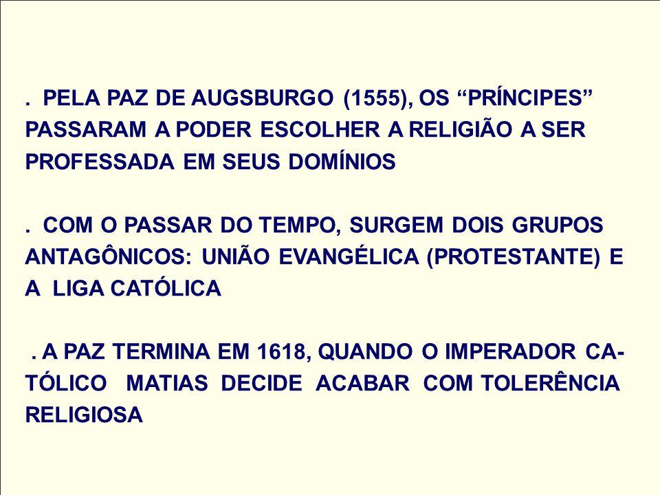 . PELA PAZ DE AUGSBURGO (1555), OS PRÍNCIPES PASSARAM A PODER ESCOLHER A RELIGIÃO A SER PROFESSADA EM SEUS DOMÍNIOS. COM O PASSAR DO TEMPO, SURGEM DOI