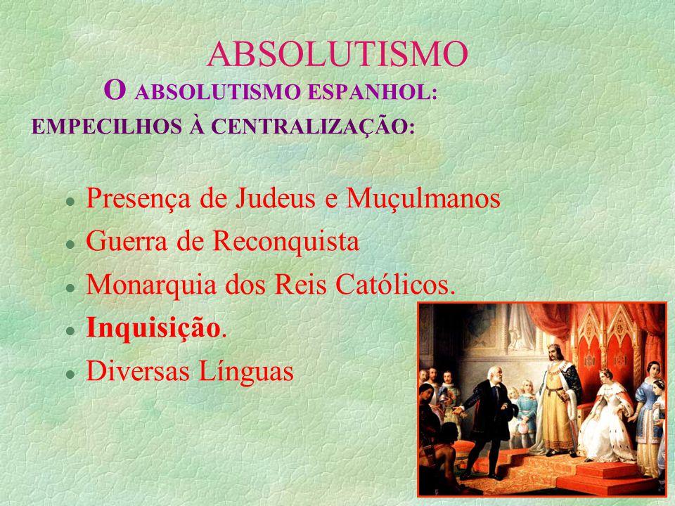 ABSOLUTISMO O ABSOLUTISMO ESPANHOL: EMPECILHOS À CENTRALIZAÇÃO: l Presença de Judeus e Muçulmanos l Guerra de Reconquista l Monarquia dos Reis Católic