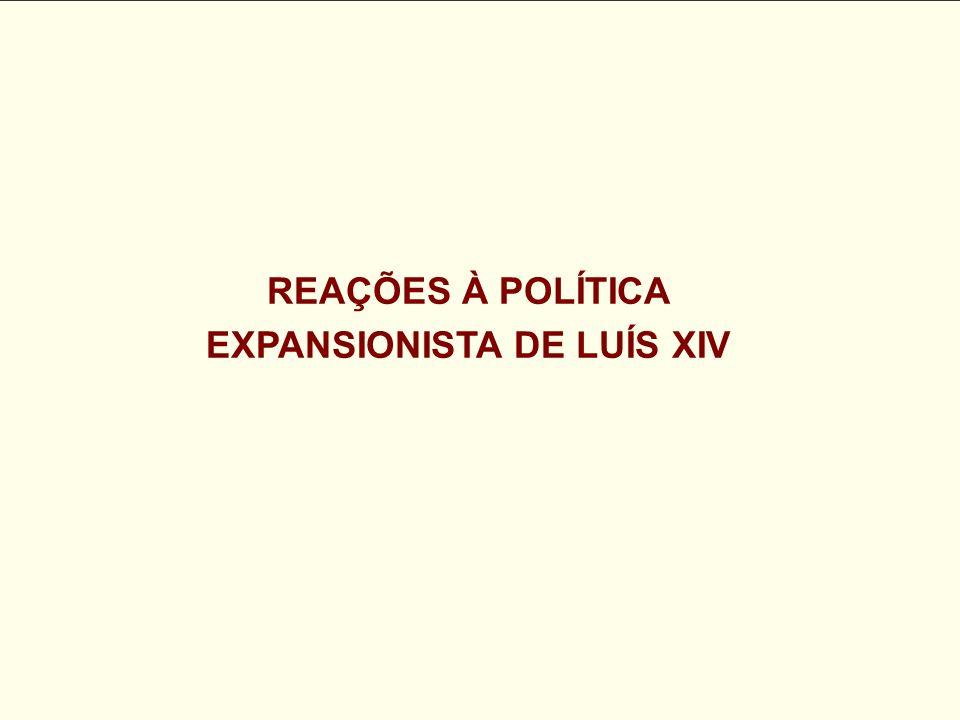 REAÇÕES À POLÍTICA EXPANSIONISTA DE LUÍS XIV