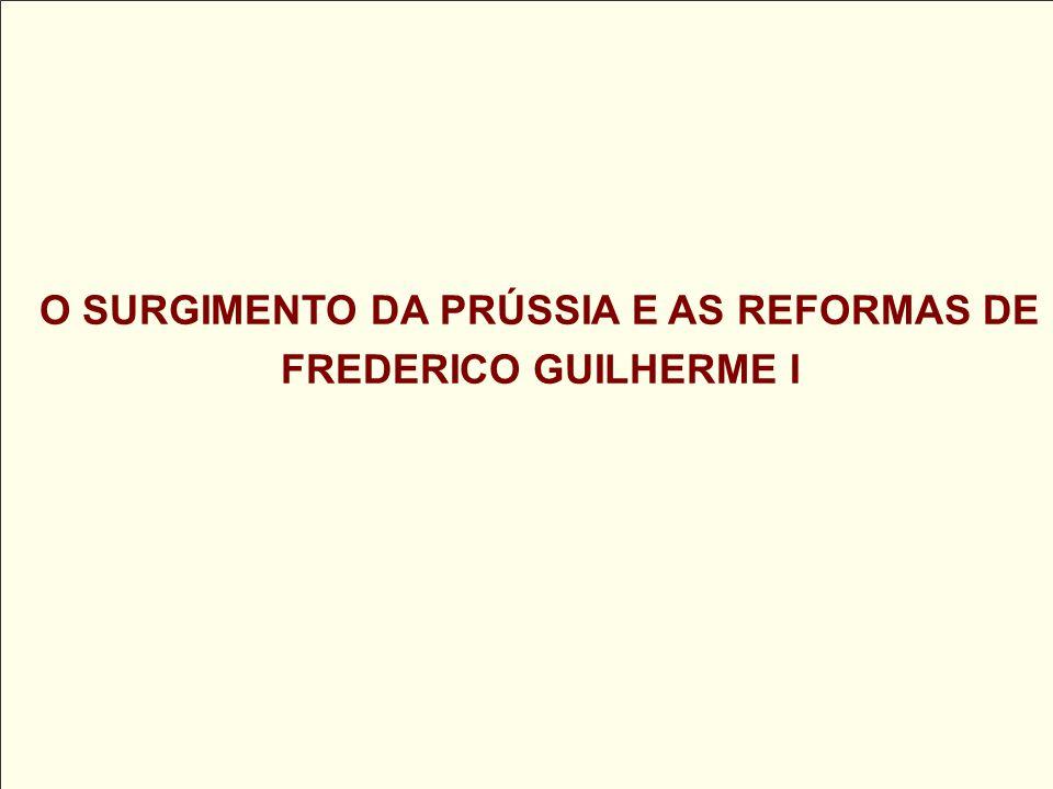 O SURGIMENTO DA PRÚSSIA E AS REFORMAS DE FREDERICO GUILHERME I
