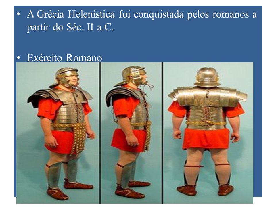 A Grécia Helenística foi conquistada pelos romanos a partir do Séc. II a.C. Exército Romano