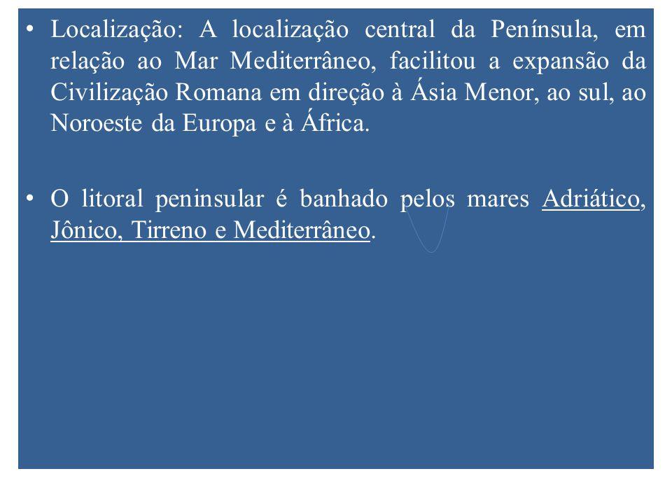 Localização: A localização central da Península, em relação ao Mar Mediterrâneo, facilitou a expansão da Civilização Romana em direção à Ásia Menor, a