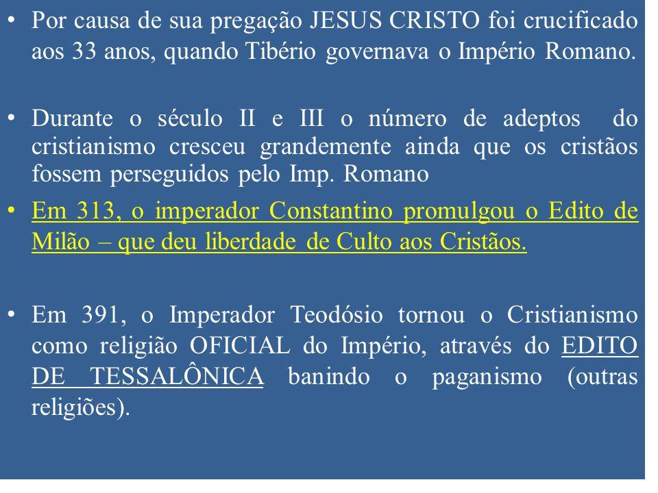 Por causa de sua pregação JESUS CRISTO foi crucificado aos 33 anos, quando Tibério governava o Império Romano. Durante o século II e III o número de a