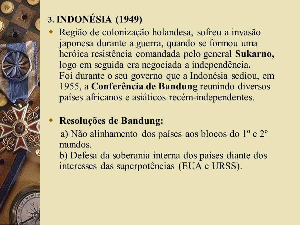 3. INDONÉSIA (1949) Região de colonização holandesa, sofreu a invasão japonesa durante a guerra, quando se formou uma heróica resistência comandada pe