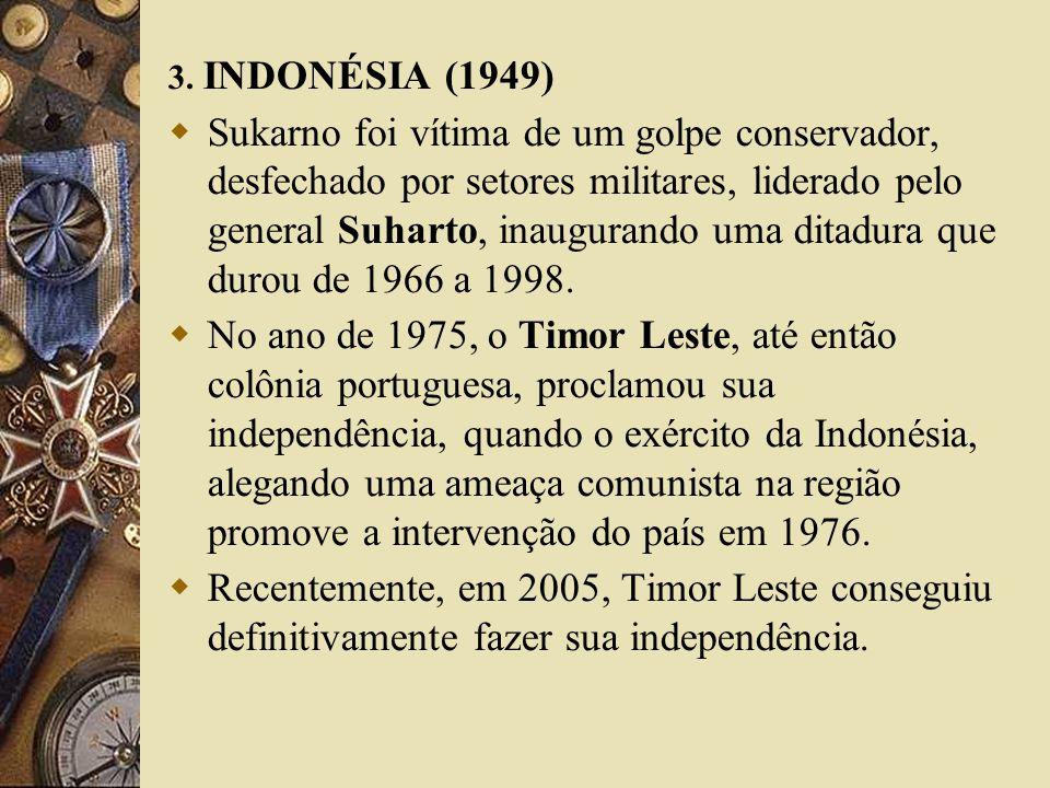 3. INDONÉSIA (1949) Sukarno foi vítima de um golpe conservador, desfechado por setores militares, liderado pelo general Suharto, inaugurando uma ditad