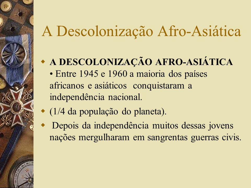 A Descolonização Afro-Asiática A DESCOLONIZAÇÃO AFRO-ASIÁTICA Entre 1945 e 1960 a maioria dos países africanos e asiáticos conquistaram a independênci