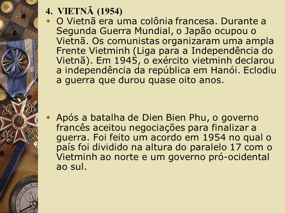 4. VIETNÃ (1954) O Vietnã era uma colônia francesa. Durante a Segunda Guerra Mundial, o Japão ocupou o Vietnã. Os comunistas organizaram uma ampla Fre