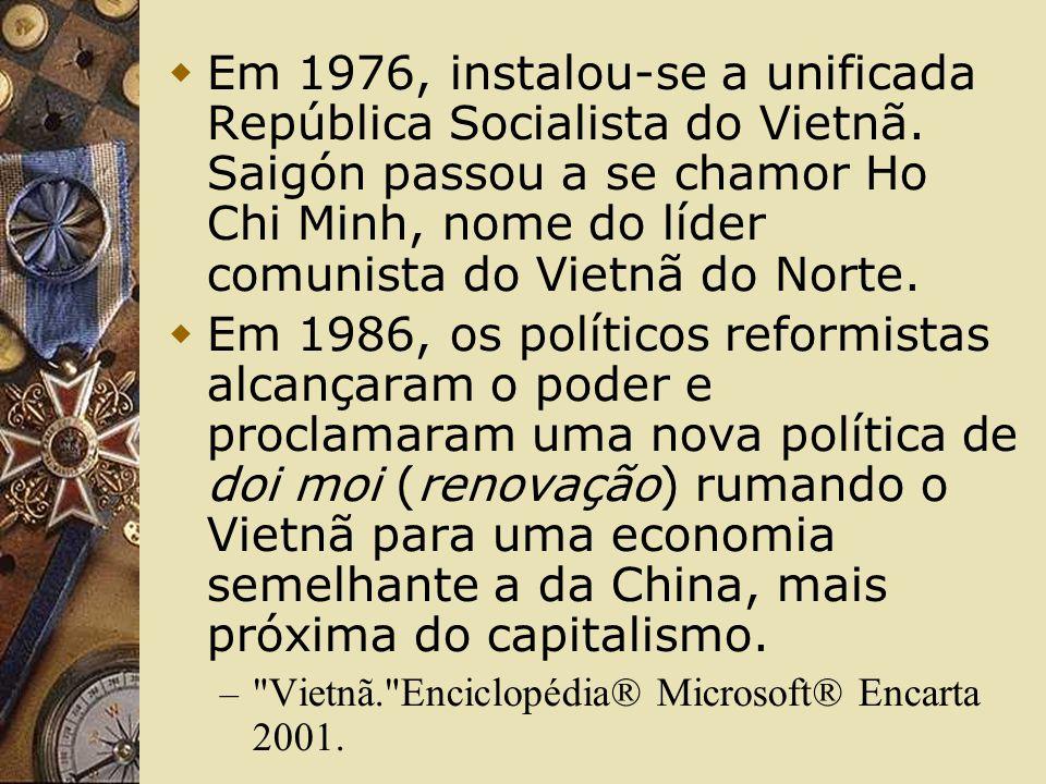 Em 1976, instalou-se a unificada República Socialista do Vietnã. Saigón passou a se chamor Ho Chi Minh, nome do líder comunista do Vietnã do Norte. Em