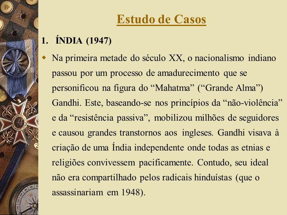 1. ÍNDIA (1947) Na primeira metade do século XX, o nacionalismo indiano passou por um processo de amadurecimento que se personificou na figura do Maha