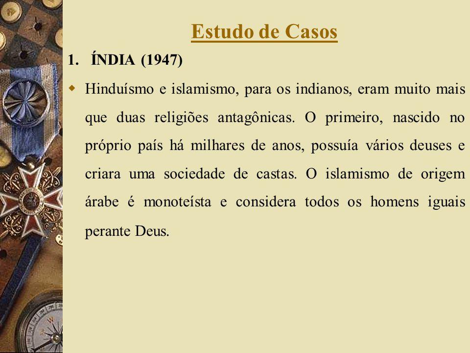 1. ÍNDIA (1947) Hinduísmo e islamismo, para os indianos, eram muito mais que duas religiões antagônicas. O primeiro, nascido no próprio país há milhar