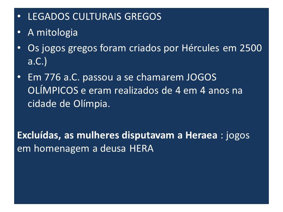LEGADOS CULTURAIS GREGOS A mitologia Os jogos gregos foram criados por Hércules em 2500 a.C.) Em 776 a.C.