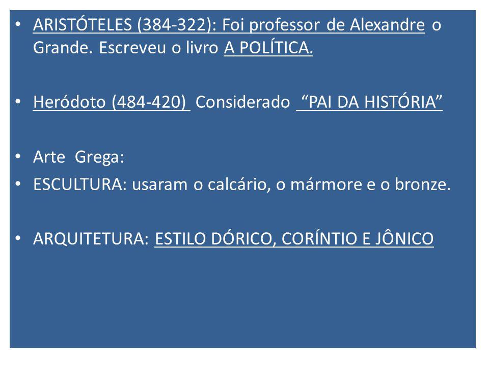 ARISTÓTELES (384-322): Foi professor de Alexandre o Grande.