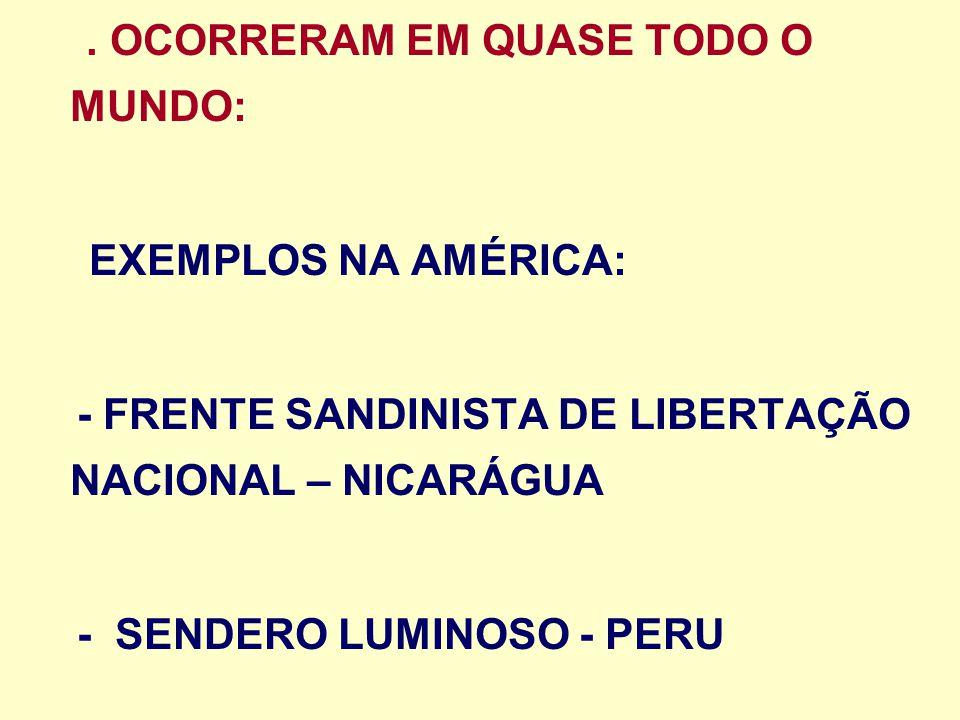 . OCORRERAM EM QUASE TODO O MUNDO: EXEMPLOS NA AMÉRICA: - FRENTE SANDINISTA DE LIBERTAÇÃO NACIONAL – NICARÁGUA - SENDERO LUMINOSO - PERU