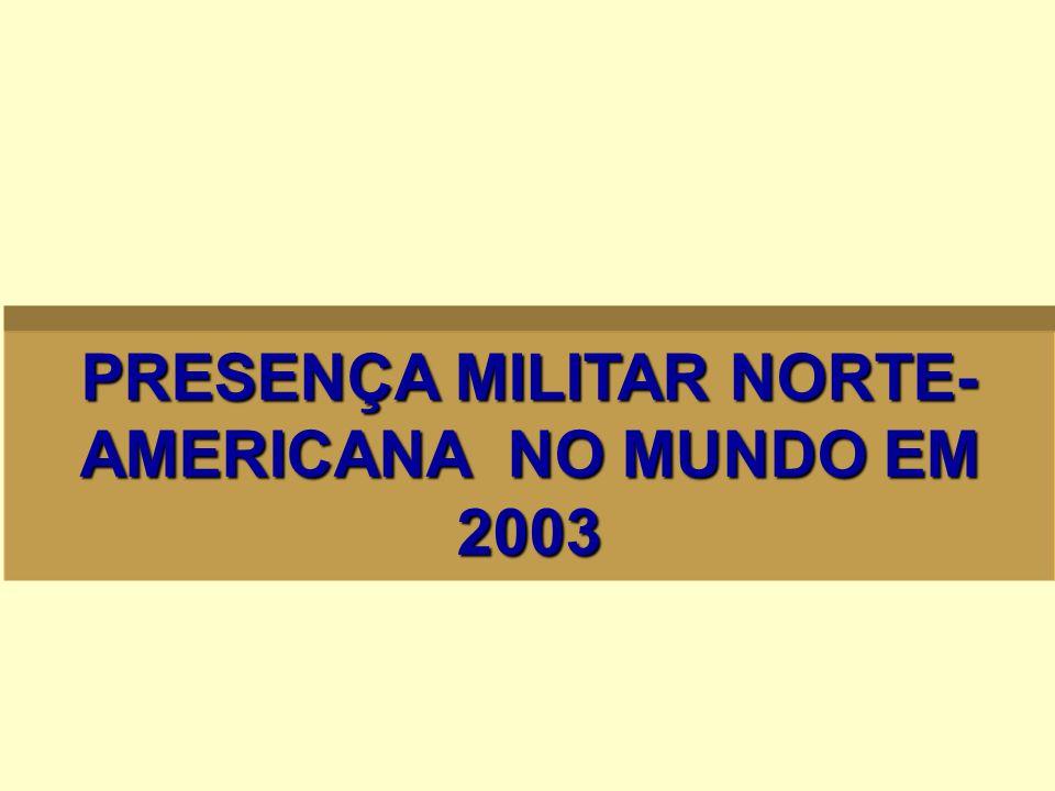 PRESENÇA MILITAR NORTE- AMERICANA NO MUNDO EM 2003