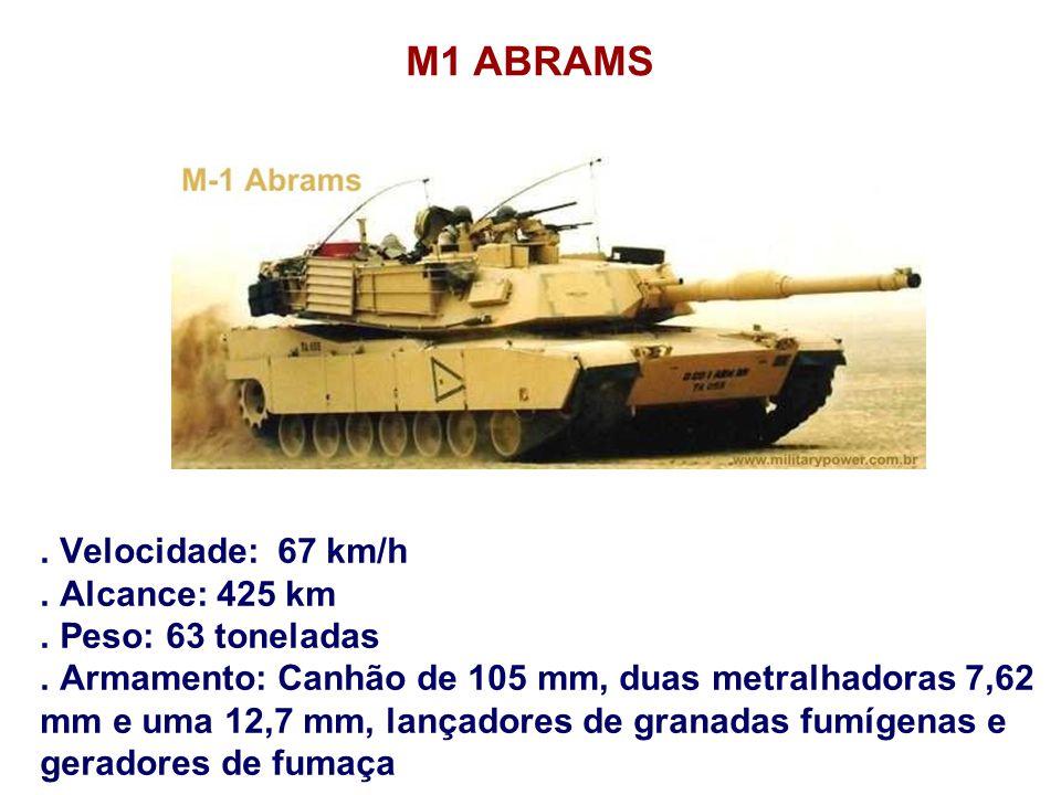 . Velocidade: 67 km/h. Alcance: 425 km. Peso: 63 toneladas. Armamento: Canhão de 105 mm, duas metralhadoras 7,62 mm e uma 12,7 mm, lançadores de grana