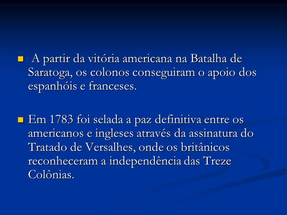 A partir da vitória americana na Batalha de Saratoga, os colonos conseguiram o apoio dos espanhóis e franceses. A partir da vitória americana na Batal