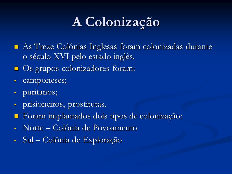 A Colonização As Treze Colônias Inglesas foram colonizadas durante o século XVI pelo estado inglês. As Treze Colônias Inglesas foram colonizadas duran