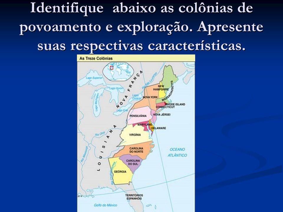 Identifique abaixo as colônias de povoamento e exploração. Apresente suas respectivas características.