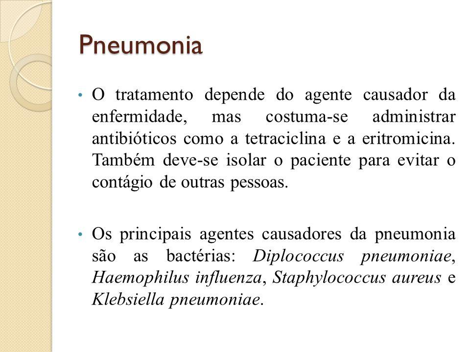 Pneumonia O tratamento depende do agente causador da enfermidade, mas costuma-se administrar antibióticos como a tetraciclina e a eritromicina. Também